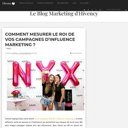Comment mesurer le ROI de vos campagnes d'influence marketing ? - Le Blog Marketing d'Hivency