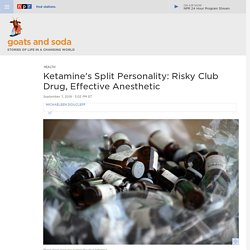Campaign To Control Club Drug Ketamine Could Curb Its Role As An Effective Anesthetic : Goats and Soda
