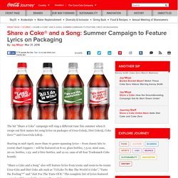 Share a Coke and a Song: Summer Campaign to Feature Music Lyrics on Packaging: The Coca-Cola Company