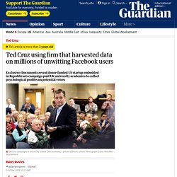 Guardian - 11 Dec 2015 - Ted Cruz campaign using firm that harvested data on millions of unwitting Facebook users - by Harry Davies @harryfoxdavies