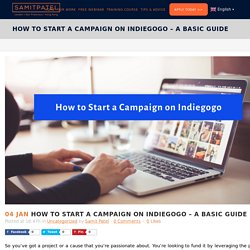How to Start a Campaign on Indiegogo - A Basic Guide - samitpatel