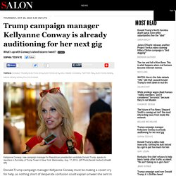 Trump campaign manager Kellyanne Conway is already auditioning for her next gig
