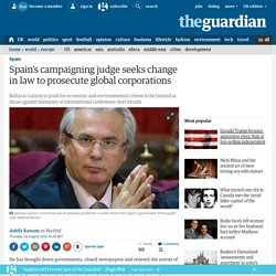 Spain's campaigning judge seeks change in law to prosecute global corporations
