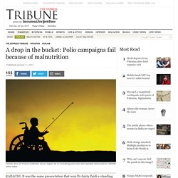 A drop in the bucket: Polio campaigns fail because of malnutrition