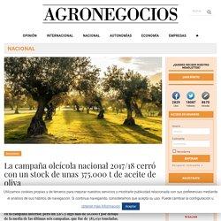 AGRONEGOCIOS_ES 11/10/18 La campaña oleícola nacional 2017/18 cerró con un stock de unas 375.000 t de aceite de oliva