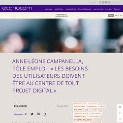 Anne-Léone Campanella, Pôle Emploi : « Les besoins des utilisateurs doivent être au centre de tout projet digital »