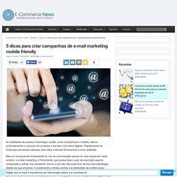 5 dicas para criar campanhas de e-mail marketing mobile friendly