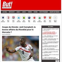 Coupe du Monde : Joël Campbell, la bonne affaire du Mondial pour le Mercato ?