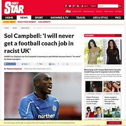 "Sol Campbell: 'I will never get a footbal coach job""(B1)"