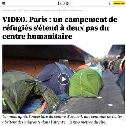 VIDEO. Paris : un campement de réfugiés s'étend à deux pas du centre humanitaire