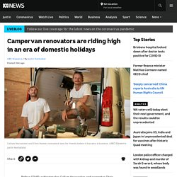 Campervan renovators are riding high in an era of domestic holidays