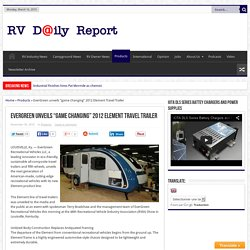 """EverGreen unveils """"game changing"""" 2012 Element Travel Trailer"""
