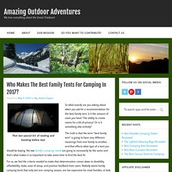 Who Makes The Best Family Tents For Camping In 2017? – Amazing Outdoor Adventures