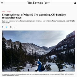 Sleep cycle out of whack? Try camping, CU-Boulder researcher says – The Denver Post