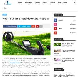 Camping Gear - How To Choose metal detectors in Australia