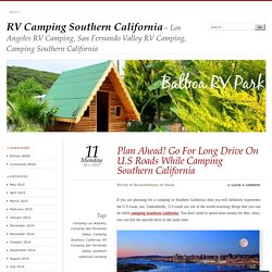Plan Ahead! Go For Long Drive On U.S Roads While Camping Southern California