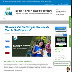 Off-campus Vs On-Campus Placements What Is The Difference? - ASM IBMR