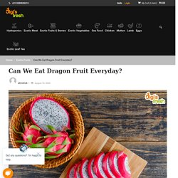 Can We Eat Dragon Fruit Everyday?