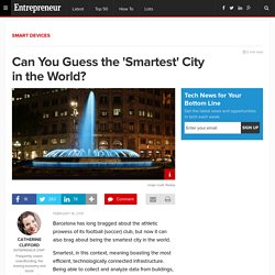 Can You Guess the 'Smartest' City in the World?