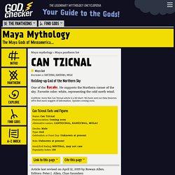 CAN TZICNAL - the Maya God (Maya mythology)