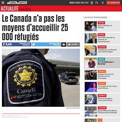 Le Canada n'a pas les moyens d'accueillir 25 000 réfugiés