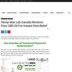 Hemp Max Lab Canada Reviews: Pure CBD Oil, Price & Offcial Website