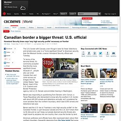 Canadian border a bigger threat: U.S. official - World