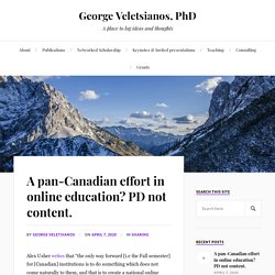 A pan-Canadian effort in online education? PD not content. – George Veletsianos, PhD