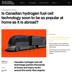 Is Canadian hydrogen fuel cell technology soon to be as popular at home as it is abroad?