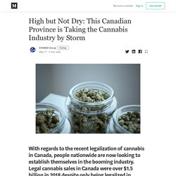 High but Not Dry: This Canadian Province is Taking the Cannabis Industry by Storm