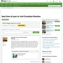 best time of year to visit Canadian Rockies - Calgary Forum