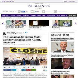 The Canadian Shopping Mall: Neither Canadian Nor A Mall, Anymore