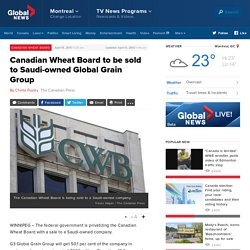 Canadian Wheat Board to be sold to Saudi-owned Global Grain Group