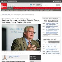 Système de santé canadien:Donald Trump se trompe, selon Gaétan Barrette