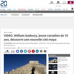 VIDEO. William Gadoury, jeune canadien de 15 ans, découvre une nouvelle cité maya
