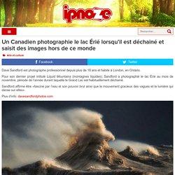 Un Canadien photographie le lac Érié lorsqu'il est déchainé et saisit des images hors de ce monde