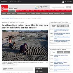 Les Canadiens paient des milliards pour des articles fabriqués par des enfants