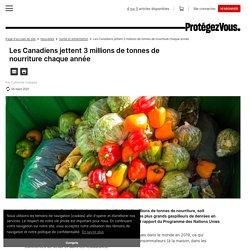 PROTEGEZ-VOUS_CA 05/03/21 Les Canadiens jettent 3 millions de tonnes de nourriture chaque année