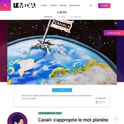 29 nov. 2020 Canal+ s'approprie le mot planète