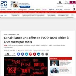 Canal+ lance une offre de SVOD 100% séries à 6,99 euros par mois