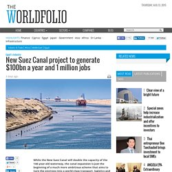 New Suez Canal project to generate $100bn a year and 1 million jobs