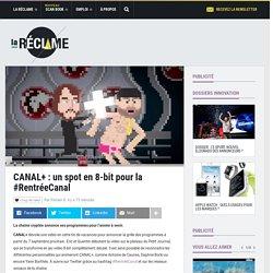 CANAL+ : un spot en 8-bit pour la #RentréeCanal
