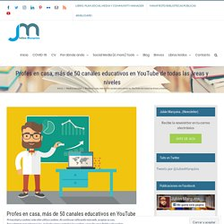 Profes en casa, más de 50 canales educativos en YouTube de todas las áreas y niveles