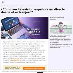 ¿Cómo ver canales españoles fuera de España?