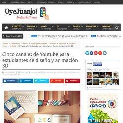 Cinco canales de Youtube para estudiantes de diseño y animación 3D - Oye Juanjo!