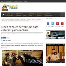 Cinco canales de Youtube para estudiar psicoanálisis - Oye Juanjo!