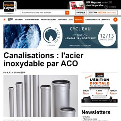 Canalisations : l'acier inoxydable par ACO