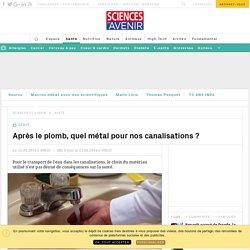 EAU. Quel métal pour nos canalisations ? - Sciencesetavenir.fr