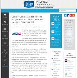 Canal+/Canalsat : débrider le disque dur 80 Go du décodeur satellite Cube HD Wifi