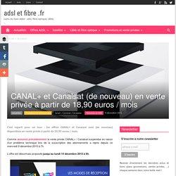 CANAL+ et Canalsat (de nouveau) en vente privée à partir de 18,90 euros / mois
